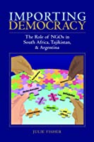 Importing Democracy: The Role of NGO's in South Africa, Tajikistan, & Argentina