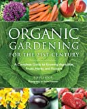 Organic Gardening for the 21st Century: A Complete Guide to Growing Vegetables, Fruits, Herbs and Flowers