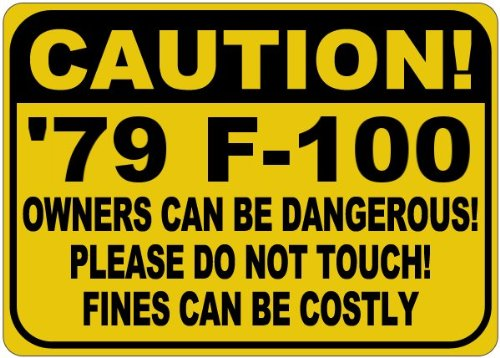 1979 79 FORD F-100 Owners Can Be Dangerous Aluminum Caution Sign - 12 x 18 Inches (Ford F100 79 compare prices)