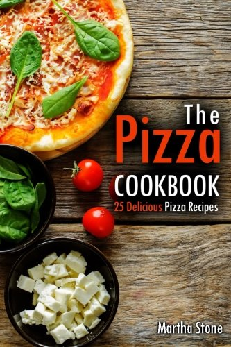 The Pizza Cookbook: 25 Delicious Pizza Recipes