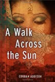 Corban Addison A Walk Across the Sun