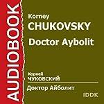 Doctor Aybolit (Dramatized) [Russian Edition]: Orig. Hugh Lofting | Korney Chukovsky