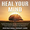 Heal Your Mind: Guided Meditation and Self Hypnosis to Improve Emotional Well Being Speech by  InspirationalTherapy Guru Narrated by  Inspirational Therapy Guru