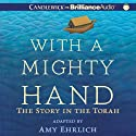 With a Mighty Hand: The Story in the Torah (       UNABRIDGED) by Amy Ehrlich Narrated by Kate Udall, Francis J. Spieler