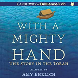 With a Mighty Hand: The Story in the Torah | [Amy Ehrlich]