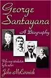 George Santayana: A Biography (0765805030) by McCormick, John