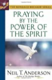 Praying by the Power of the Spirit (The Bondage Breaker® Series) (0736912428) by Neil T. Anderson