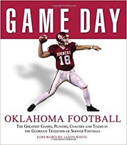 Game Day: Oklahoma Football: The Greatest Games, Players ...