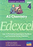 A2 Chemistry Edexcel: Periodicity, Quantitative Equilibria and Functional Group Chemistry: Unit 4 (Student Unit Guides)