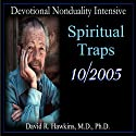 Devotional Nonduality Intensive: Spiritual Traps  by David R. Hawkins Narrated by David R. Hawkins