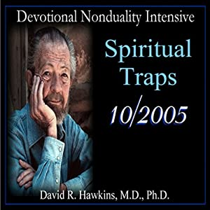 Devotional Nonduality Intensive: Spiritual Traps | [David R. Hawkins]