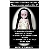 FIVE BEST GOTHIC NOVELS: SUPER SAVER PACK - 5 BOOKS IN 1 EBOOK: The Mysteries of Udolpho, The Castle of Otranto...