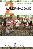 Waldpädagogik Teil 2 Praxiskonzepte: Handbuch der waldbezogenen Umweltbildung