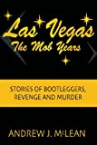 Las Vegas  The Mob Years: Stories of Bootleggers, Revenge and Murder
