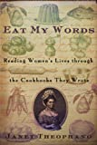 Eat My Words: Reading Womens Lives Through the Cookbooks They Wrote