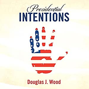 Presidential Intentions Audiobook