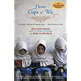 Three Cups of Tea: One Man's Mission to Promote Peace . . . One School at a Time ~ Greg Mortenson