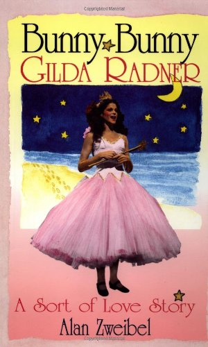 Bunny Bunny: Gilda Radner - A Sort of Love Story