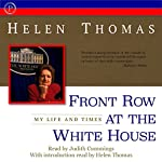 Front Row at the White House: My Life and Times | Helen Thomas