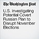 U.S. Investigating Potential Covert Russian Plan to Disrupt November Elections | Dana Priest,Ellen Nakashima,Tom Hamburger