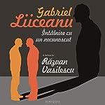 Întâlnire cu un necunoscut   Gabriel Liiceanu