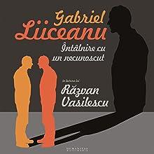 Întâlnire cu un necunoscut Audiobook by Gabriel Liiceanu Narrated by Razvan Vasilescu
