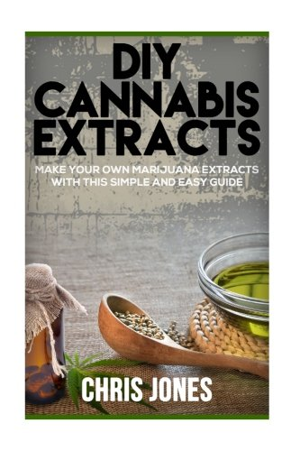 DIY Cannabis Extracts: Make Your Own Marijuana Extracts With This Simple and Easy Guide (Cannabis Extract compare prices)