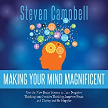 Making Your Mind Magnificent:: Use the New Brain Science to Transform Your Life | Livre audio Auteur(s) : Steven Campbell Narrateur(s) : Steven Campbell