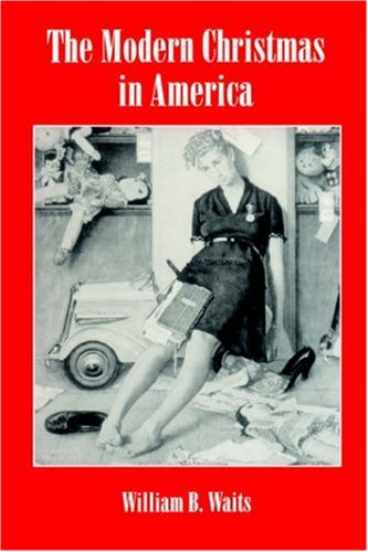 The Modern Christmas in America: A Cultural History of Gift Giving (American Social Experience)