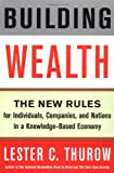 Building Wealth: The New Rules for Individuals, Companies, and Nations in a Knowledge-Based Economy (0887309526) by Thurow, Lester C.