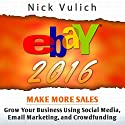 eBay 2016: Grow Your Business Using Social Media,Email Marketing, and Crowdfunding (       UNABRIDGED) by Nick Vulich Narrated by Chuck McKibben