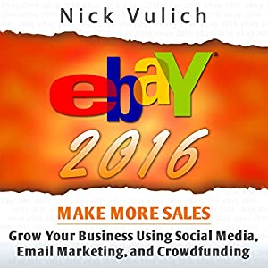 eBay 2016: Grow Your Business Using Social Media,Email Marketing, and Crowdfunding Audiobook