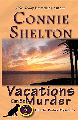 Vacations Can Be Murder: A Girl and Her Dog Cozy Mystery, Book 2 (Charlie Parker New Mexico Mystery)