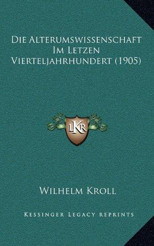Die Alterumswissenschaft Im Letzen Vierteljahrhundert (1905)
