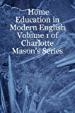 Home Education in Modern English: Volume 1 of Charlotte Mason's Series