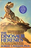 The Dinosaur Heresies : New Theories Unlocking the Mystery of the Dinosaurs (0806522607) by Bakker, Robert T.