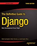 The Definitive Guide to Django: Web Development Done Right