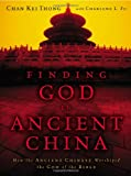 img - for Finding God in Ancient China: How the Ancient Chinese Worshiped the God of the Bible book / textbook / text book