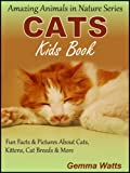 CATS! Kids Book About Cats - Fun Facts and Pictures About Cats, Kittens, Cat Breeds and More (Amazing Animals in Nature Series)
