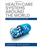 img - for Health Care Systems Around the World: A Comparative Guide 1st Edition by Boslaugh, Sarah E. (2013) Hardcover book / textbook / text book
