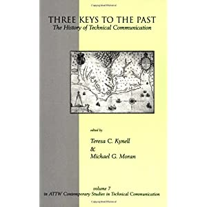 【クリックで詳細表示】Three Keys to the Past: The History of Technical Communication (Attw Contemporary Studies in Technical Communication, V. 7): Teresa C. Kynell, Michael G. Moran: 洋書