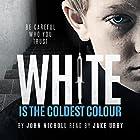 White Is the Coldest Colour: Dr. David Galbraith, Book 1 Hörbuch von John Nicholl Gesprochen von: Jake Urry