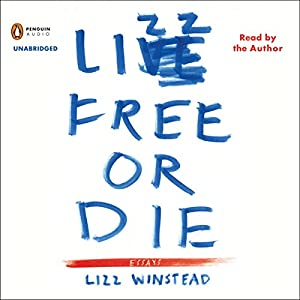 Lizz Free or Die: Essays | [Lizz Winstead]