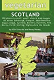 Alex Bourke Vegetarian Scotland: 300 Places to Scoff, Quaff, Shop & Drop Veggie All Across Edinburgh, Glasgow, Aberdeenshire, Angus, Argyll, Ayrshire, Borders, ... Perth, Stirling, Highland & the Islands