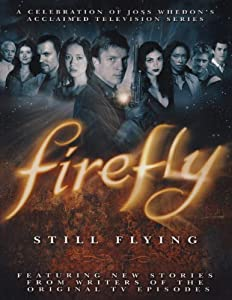 "Cover of ""Firefly: Still Flying: A Celebr..."