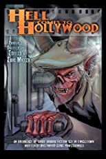 Hell Comes To Hollywood: An Anthology of Short Horror Fiction Set In Tinseltown Written By Hollywood Genre Professionals (Volume 1)