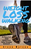 Weight Loss Walking: A Healthy and Effective Way To Loose Weight (Healthy Weight Loss Book 1)