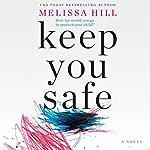 Keep You Safe: A Novel | Melissa Hill
