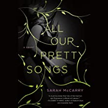 All Our Pretty Songs (       UNABRIDGED) by Sarah McCarry Narrated by Renata Friedman