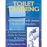 Toilet Training for Individuals with Autism and Related Disorders ~ Maria Wheeler